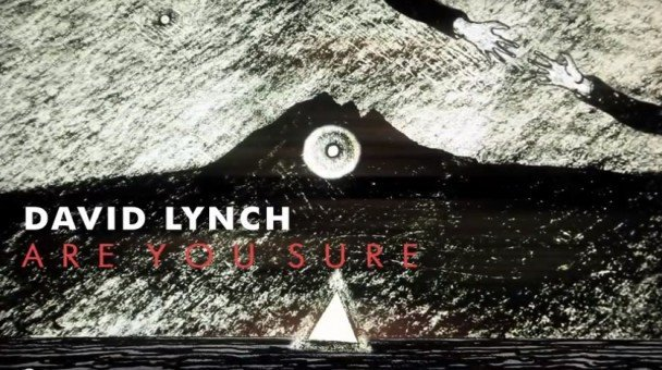 David-Lynch-Are-You-Sure-608x340